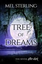 Tree of Dreams - The River: After Dark, #1 ebook by Mel Sterling