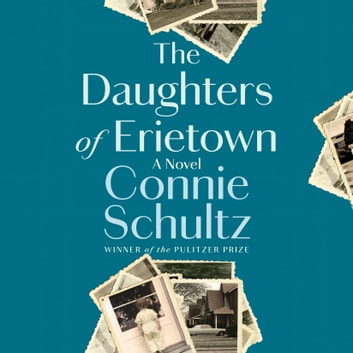 The Daughters of Erietown - A Novel audiobook by Connie Schultz