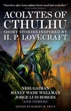 Acolytes of Cthulhu ebook by Robert Price, Gaiman Neil