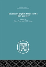 Studies in English Trade in the 15th Century ebook by Eileen Power,M.M. Postan