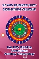 Why Worry and Negativity in Life - Discard Both Make Your Life Happy ebook by Baldev Bhatia