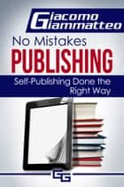 How to Publish an eBook - No Mistakes Publishing, Volume I ebook by Giacomo Giammatteo