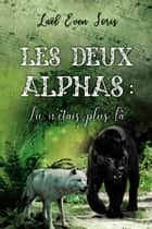 Les Deux Alphas : Tu n'étais plus là eBook by Laël Even Soris