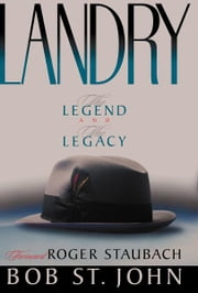 Landry: The Legend and the Legacy - The Legend and the Legacy ebook by Bob St. John