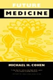 Future Medicine: Ethical Dilemmas, Regulatory Challenges, and Therapeutic Pathways to Health Care and Healing in Human Transformation ebook by Michael Howard Cohen