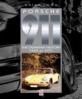 Porsche 911 - The Definitive History 1963 to 1971 ebook by Brian Long