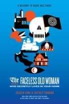 The Faceless Old Woman Who Secretly Lives in Your Home ebook by Joseph Fink, Jeffrey Cranor