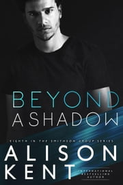 Beyond A Shadow - Smithson Group, #8 ebook by Alison Kent