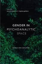 Gender in Psychoanalytic Space - Between clinic and culture ebook by Muriel Dimen, Virginia Goldner