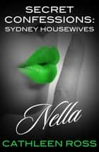 Secret Confessions: Housewives Of Sydney - Nella ebook by Cathleen Ross