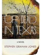 Growing Up Dead In Texas ebook by Stephen Graham Jones