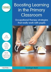 Boosting Learning in the Primary Classroom - Occupational therapy strategies that really work with pupils ebook by Sheilagh Blyth
