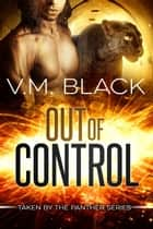 Out of Control - Taken by the Panther #4 ebook by V. M. Black