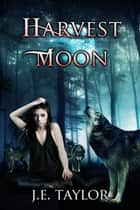Harvest Moon ebook by J.E. Taylor