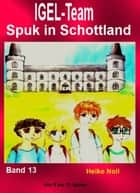 IGEL-Team Band 13, Spuk in Schottland - Kinderbücher ebook by Heike Noll