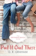 Put It Out There (Britannia Beach, Book 1) ebook by D. R. Graham