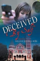Deceived By Self ebook by William Mitchell Ross