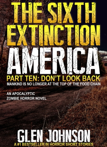 The Sixth Extinction America: Part Ten – Don't Look Back. ebook by Glen Johnson