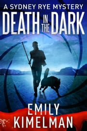 Death in the Dark (A Sydney Rye Novella, #2) - Sydney Rye, #2 ebook by Emily Kimelman