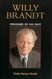 Willy Brandt - Prisoner of His Past ebook by Viola Herms Drath