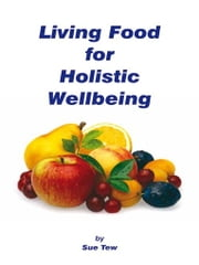 Living Food Holistic Wellbeing ebook by Tew, Sue