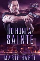 To Hunt a Sainte - Westlake Enterprises, #1 ebook by Marie Harte
