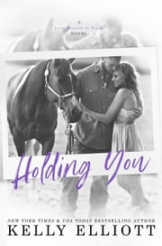 Holding You - Love Wanted in Texas, #3 ebook by Kelly Elliott