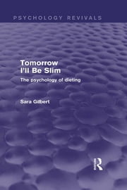 Tomorrow I'll Be Slim (Psychology Revivals) - The Psychology of Dieting ebook by Sara Gilbert