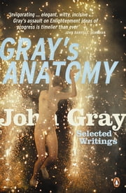 Gray's Anatomy - Selected Writings 電子書 by John Gray