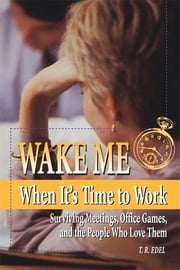 Wake Me When It's Time to Work ebook by Tom Edel