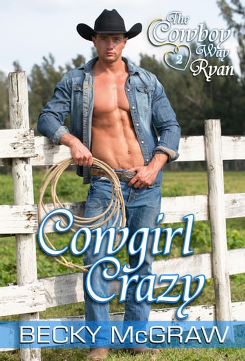 Cowgirl Crazy - The Cowboy Way, #3 ebook by Becky McGraw