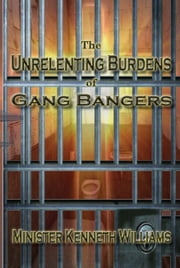 The Unrelenting Burdens of Gang Bangers ebook by Kenneth Williams