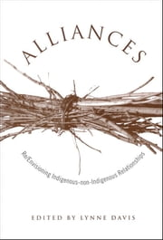 Alliances - Re/Envisioning Indigenous-non-Indigenous Relationships ebook by Lynne Davis