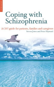 Coping with Schizophrenia - A CBT Guide for Patients, Families and Caregivers ebook by Steven Jones,Peter Hayward