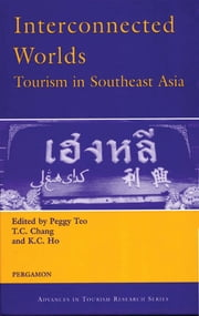 Interconnected Worlds: Tourism in Southeast Asia ebook by K.C. Ho,P. Teo,T.C. Chang