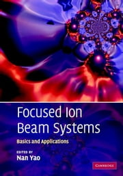 Focused Ion Beam Systems: Basics and Applications ebook by Yao, Nan