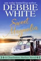 Sweet Magnolia ebook by Debbie White