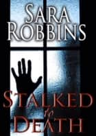 Stalked to Death - Aspen Valley Sisters Series, #1 ebook by Sara Robbins
