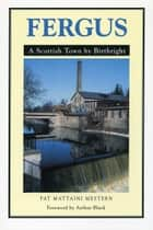 Fergus - A Scottish Town By Birthright ebook by Pat Mestern