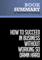 Summary: How to Succeed in Business Without Working So Damn Hard - Robert Kriegel ebook by BusinessNews Publishing