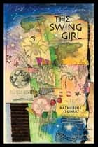 The Swing Girl - Poems ebook by Katherine Soniat