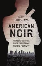 American Noir - The Pocket Essential Guide to US Crime Fiction, Film and TV ebook by Barry Forshaw