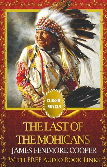 THE LAST OF THE MOHICANS Classic Novels: New Illustrated ebook by JAMES FENIMORE COOPER