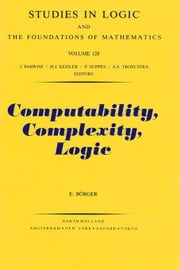 Computability, Complexity, Logic ebook by Börger, E.