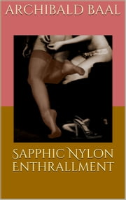 Sapphic Nylon Enthrallment ebook by Archibald Baal