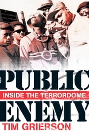 Public Enemy: Inside the Terrordome ebook by Tim Grierson