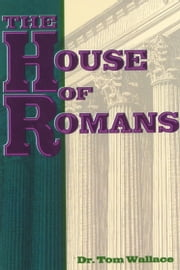 The House of Romans ebook by Dr. Tom Wallace