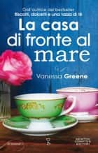 La casa di fronte al mare ebook by Vanessa Greene