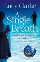 A Single Breath: A gripping, twist-filled thriller that will have you hooked ebook by Lucy Clarke