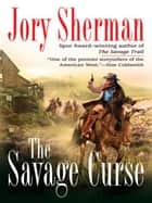 The Savage Curse ebook by Jory Sherman
